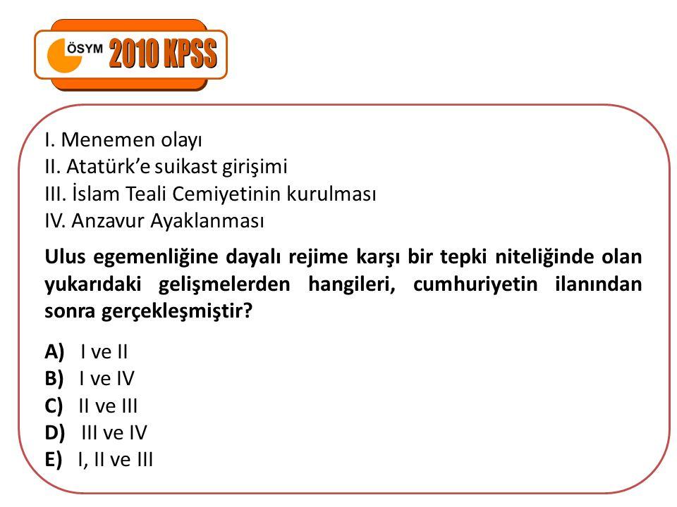 I. Menemen olayı II. Atatürk'e suikast girişimi III. İslam Teali Cemiyetinin kurulması IV. Anzavur Ayaklanması Ulus egemenliğine dayalı rejime karşı b