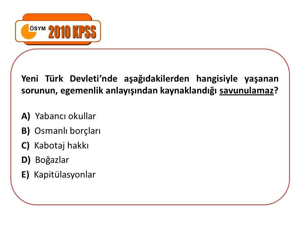 Yeni Türk Devleti'nde aşağıdakilerden hangisiyle yaşanan sorunun, egemenlik anlayışından kaynaklandığı savunulamaz? A) Yabancı okullar B) Osmanlı borç