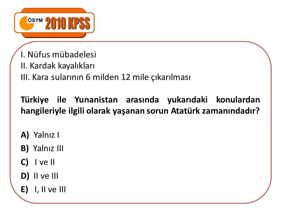 I. Nüfus mübadelesi II. Kardak kayalıkları III. Kara sularının 6 milden 12 mile çıkarılması Türkiye ile Yunanistan arasında yukarıdaki konulardan hang
