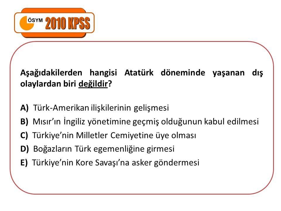 Aşağıdakilerden hangisi Atatürk döneminde yaşanan dış olaylardan biri değildir? A) Türk-Amerikan ilişkilerinin gelişmesi B) Mısır'ın İngiliz yönetimin