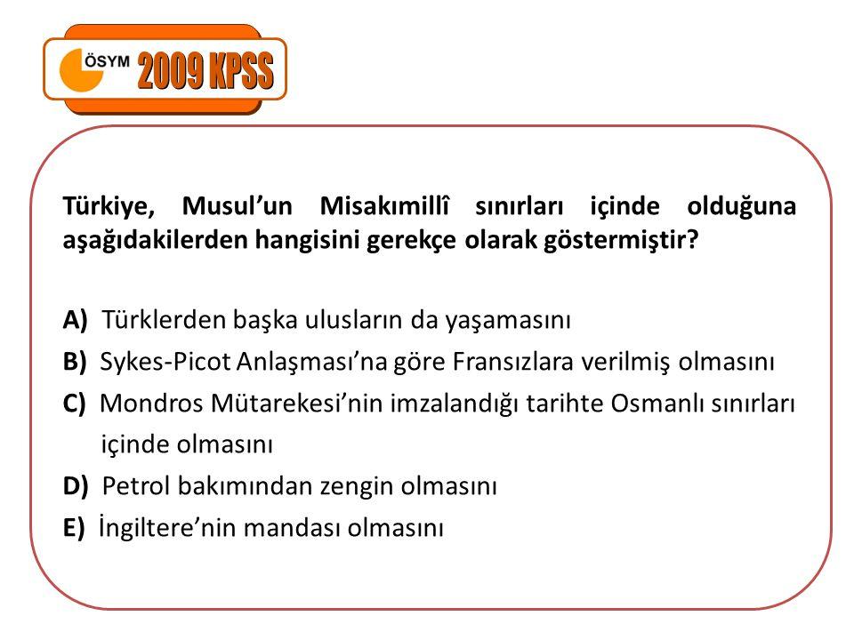 Türkiye, Musul'un Misakımillî sınırları içinde olduğuna aşağıdakilerden hangisini gerekçe olarak göstermiştir? A) Türklerden başka ulusların da yaşama