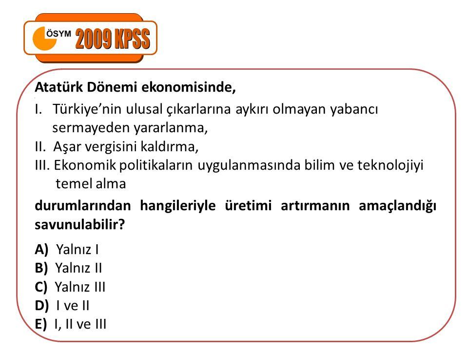 Atatürk Dönemi ekonomisinde,, I. Türkiye'nin ulusal çıkarlarına aykırı olmayan yabancı sermayeden yararlanma, II. Aşar vergisini kaldırma, III. Ekonom