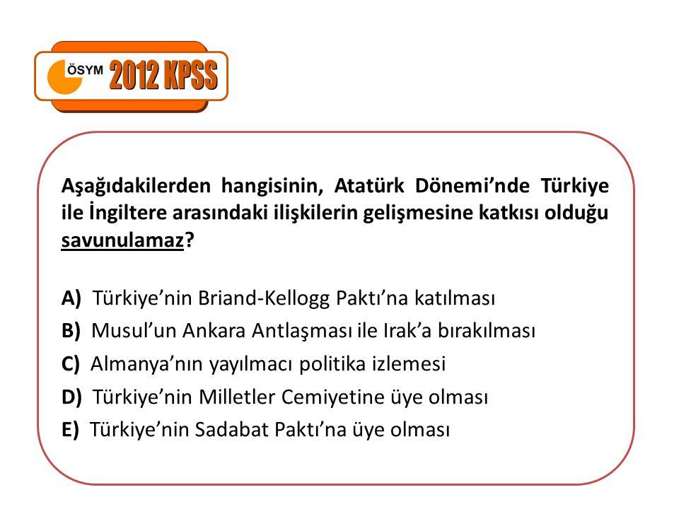 Aşağıdakilerden hangisinin, Atatürk Dönemi'nde Türkiye ile İngiltere arasındaki ilişkilerin gelişmesine katkısı olduğu savunulamaz? A) Türkiye'nin Bri