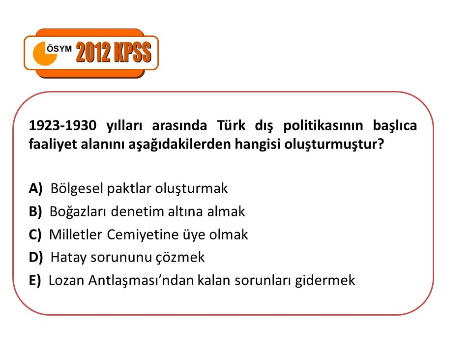 1923-1930 yılları arasında Türk dış politikasının başlıca faaliyet alanını aşağıdakilerden hangisi oluşturmuştur? A) Bölgesel paktlar oluşturmak B) Bo