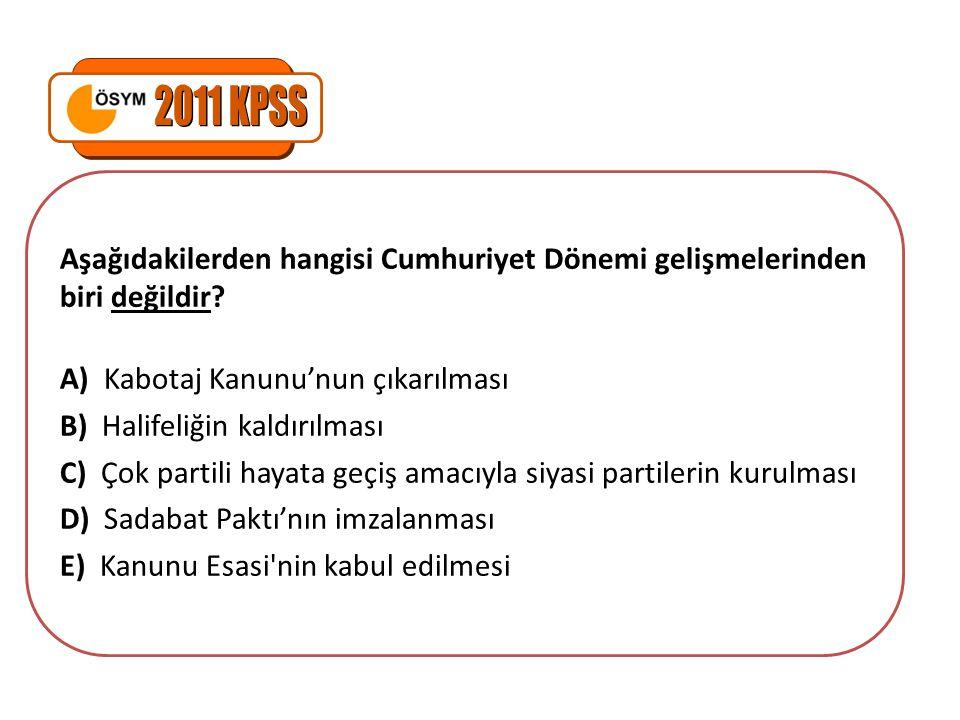 Aşağıdakilerden hangisi Cumhuriyet Dönemi gelişmelerinden biri değildir? A) Kabotaj Kanunu'nun çıkarılması B) Halifeliğin kaldırılması C) Çok partili