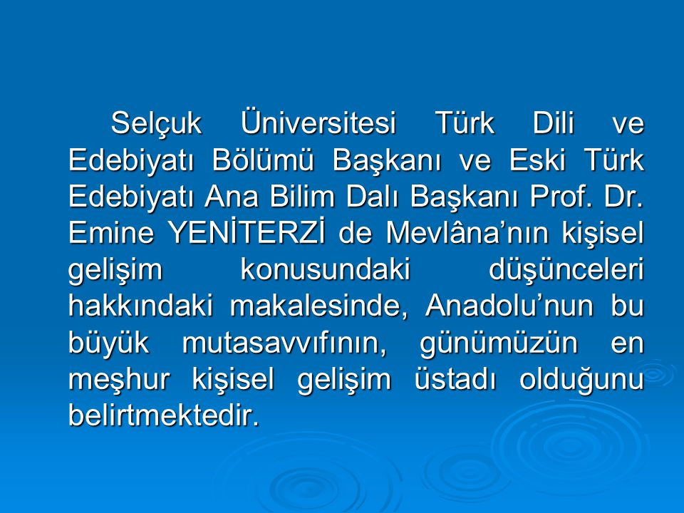 Selçuk Üniversitesi Türk Dili ve Edebiyatı Bölümü Başkanı ve Eski Türk Edebiyatı Ana Bilim Dalı Başkanı Prof. Dr. Emine YENİTERZİ de Mevlâna'nın kişis