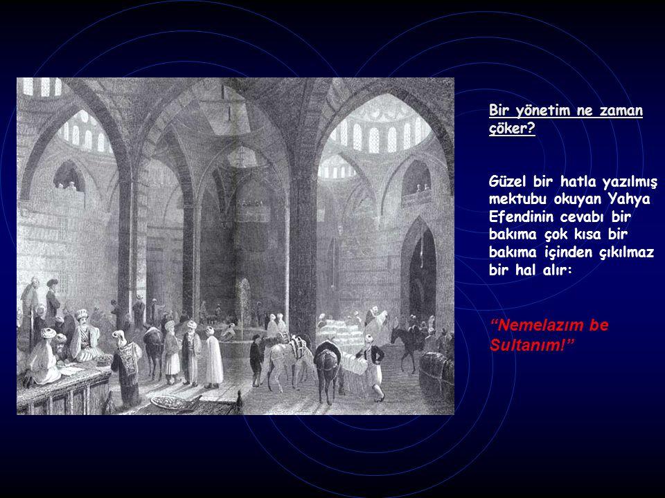 Bir yönetim ne zaman çöker.Topkapı Sarayında bu cevabı hayretle okuyan Sultan, bir mana veremez..