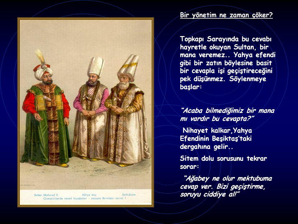 Bir yönetim ne zaman çöker. Topkapı Sarayında bu cevabı hayretle okuyan Sultan, bir mana veremez..