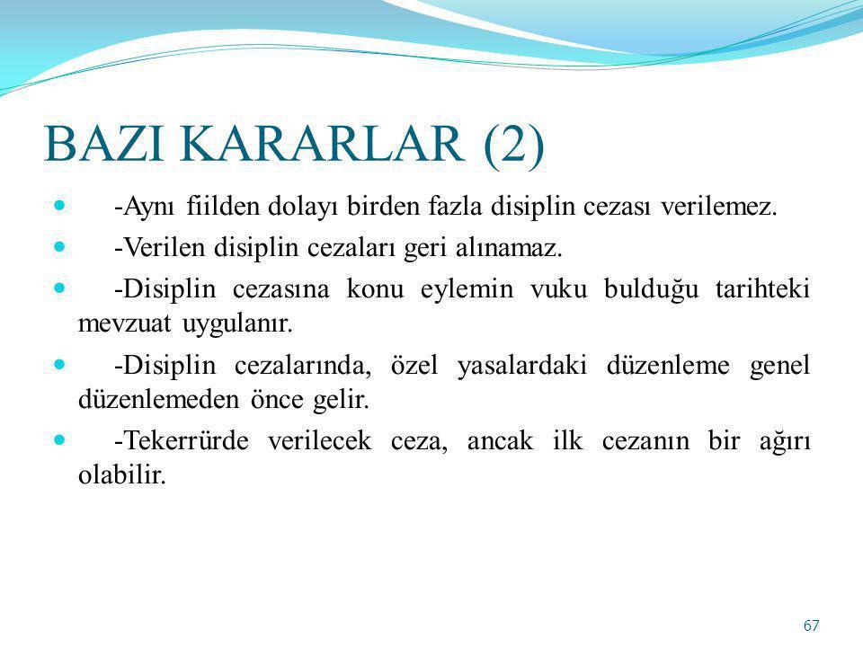 BAZI KARARLAR (2) -Aynı fiilden dolayı birden fazla disiplin cezası verilemez.
