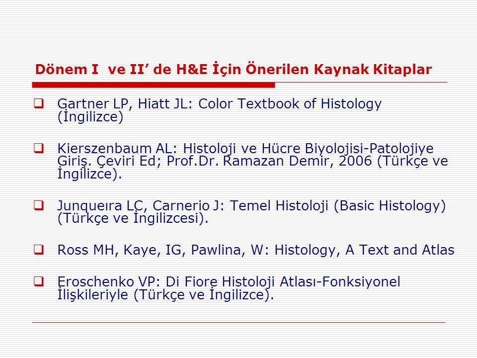 Dönem I ve II' de H&E İçin Önerilen Kaynak Kitaplar  Gartner LP, Hiatt JL: Color Textbook of Histology (İngilizce)  Kierszenbaum AL: Histoloji ve Hücre Biyolojisi-Patolojiye Giriş.