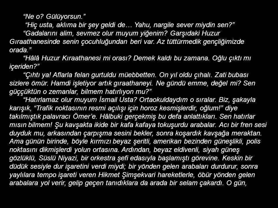 Ama yine de, ta İstanbul'dan getirttiği kan taşlarına gerek kalmadan bitirebilmişti kelle kazıma işini. Tam derin bir oh çekecekken, külhani çözmüş ku