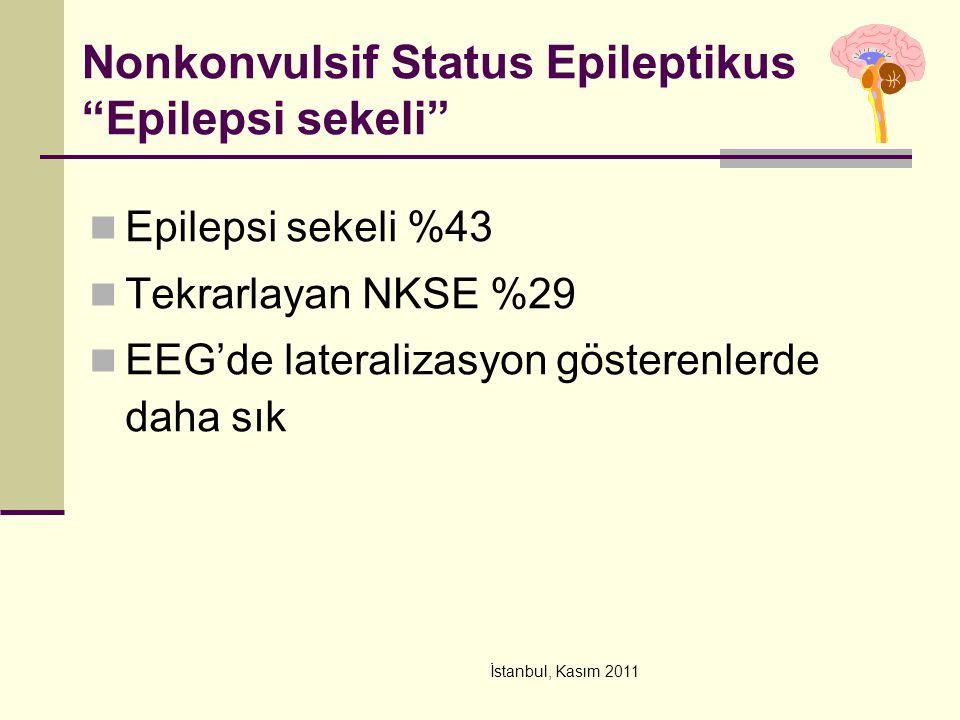 """İstanbul, Kasım 2011 Nonkonvulsif Status Epileptikus """"Epilepsi sekeli"""" Epilepsi sekeli %43 Tekrarlayan NKSE %29 EEG'de lateralizasyon gösterenlerde da"""