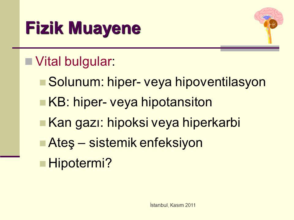 İstanbul, Kasım 2011 Fizik Muayene Vital bulgular: Solunum: hiper- veya hipoventilasyon KB: hiper- veya hipotansiton Kan gazı: hipoksi veya hiperkarbi