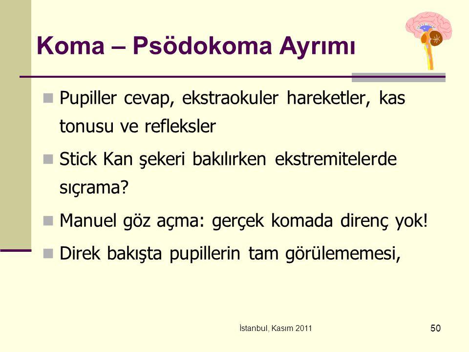 İstanbul, Kasım 2011 50 Koma – Psödokoma Ayrımı Pupiller cevap, ekstraokuler hareketler, kas tonusu ve refleksler Stick Kan şekeri bakılırken ekstremi