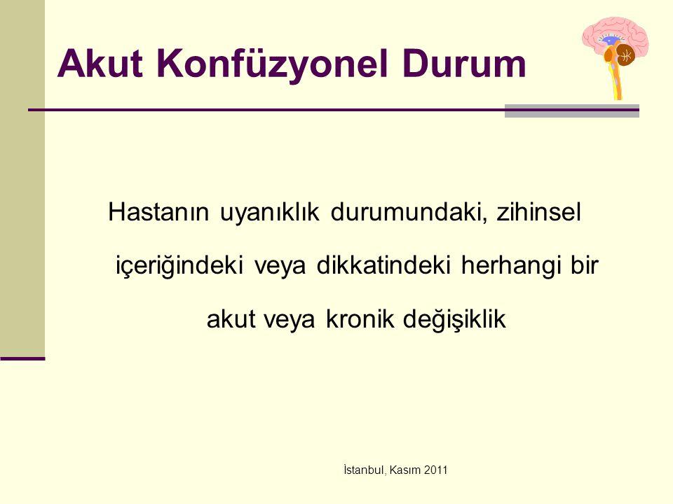 İstanbul, Kasım 2011 Akut Konfüzyonel Durum Hastanın uyanıklık durumundaki, zihinsel içeriğindeki veya dikkatindeki herhangi bir akut veya kronik deği
