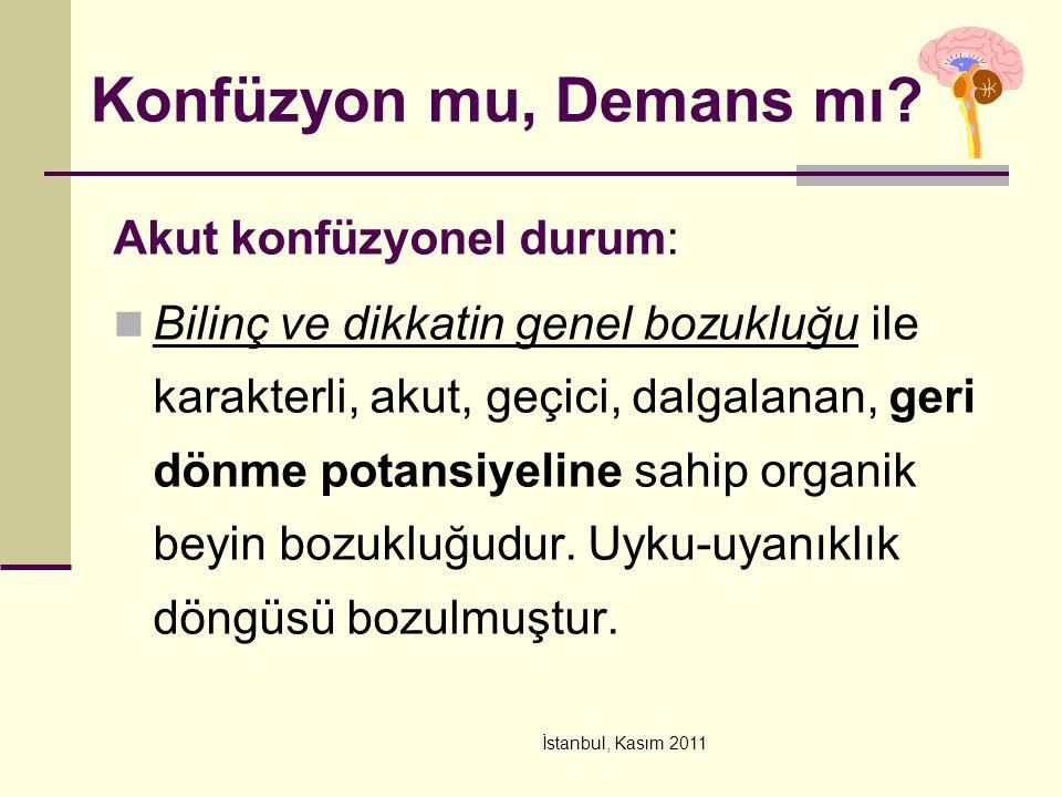 İstanbul, Kasım 2011 Konfüzyon mu, Demans mı? Akut konfüzyonel durum: Bilinç ve dikkatin genel bozukluğu ile karakterli, akut, geçici, dalgalanan, ger