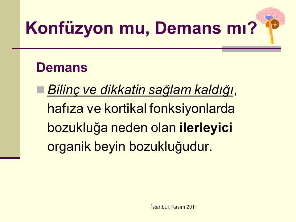İstanbul, Kasım 2011 Konfüzyon mu, Demans mı? Demans Bilinç ve dikkatin sağlam kaldığı, hafıza ve kortikal fonksiyonlarda bozukluğa neden olan ilerley