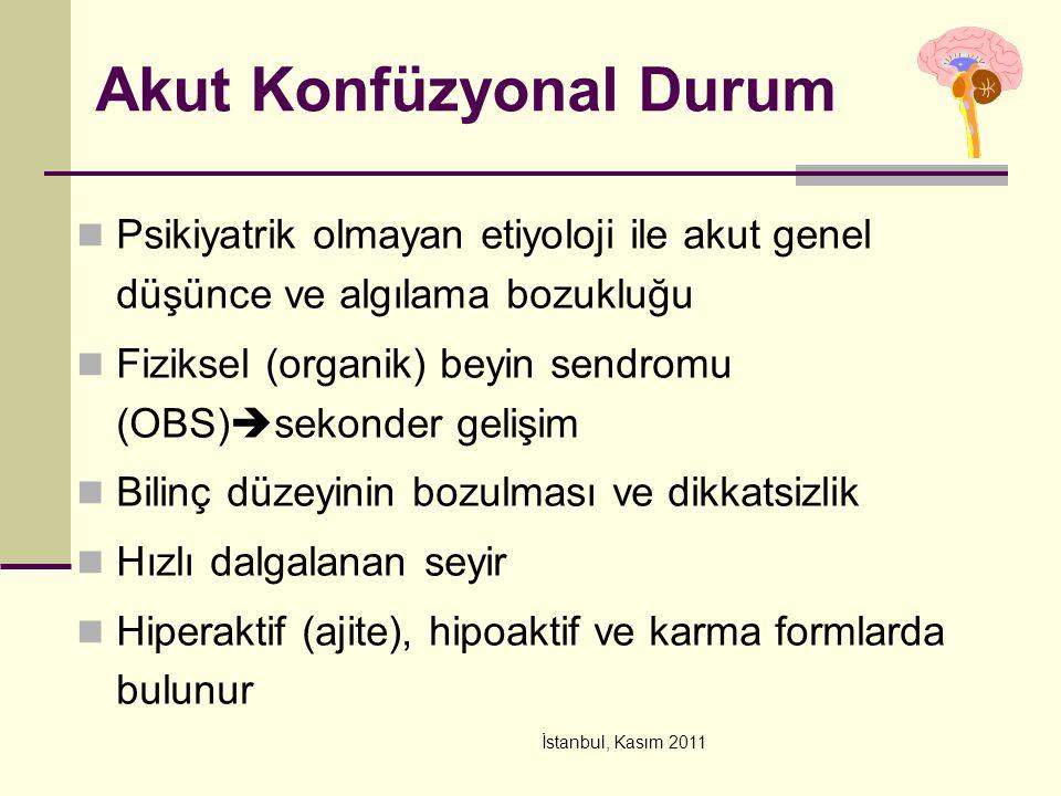 İstanbul, Kasım 2011 Akut Konfüzyonal Durum Psikiyatrik olmayan etiyoloji ile akut genel düşünce ve algılama bozukluğu Fiziksel (organik) beyin sendro