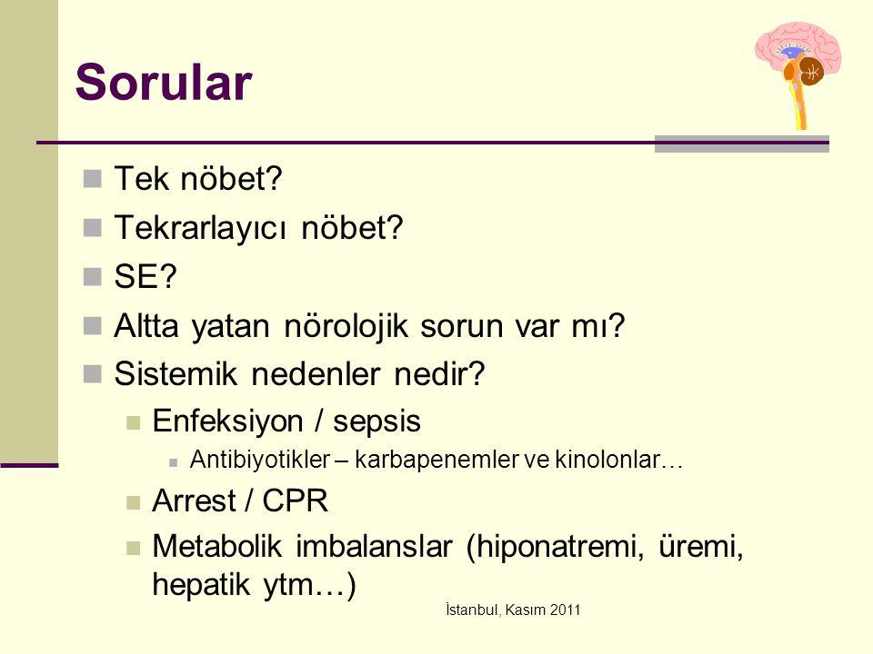İstanbul, Kasım 2011 Sorular Tek nöbet? Tekrarlayıcı nöbet? SE? Altta yatan nörolojik sorun var mı? Sistemik nedenler nedir? Enfeksiyon / sepsis Antib