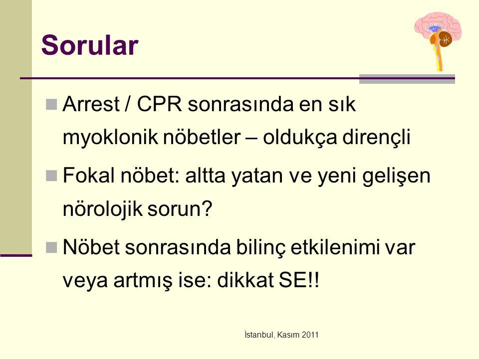 İstanbul, Kasım 2011 Sorular Arrest / CPR sonrasında en sık myoklonik nöbetler – oldukça dirençli Fokal nöbet: altta yatan ve yeni gelişen nörolojik s