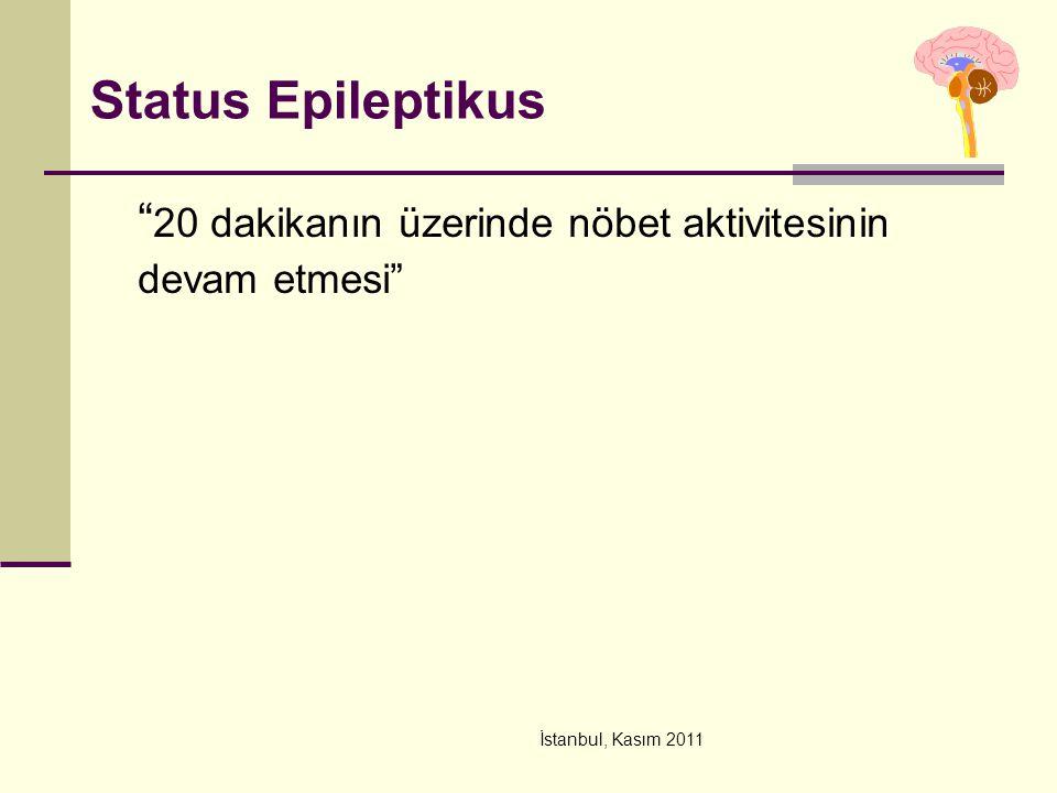 """İstanbul, Kasım 2011 Status Epileptikus """" 20 dakikanın üzerinde nöbet aktivitesinin devam etmesi"""""""