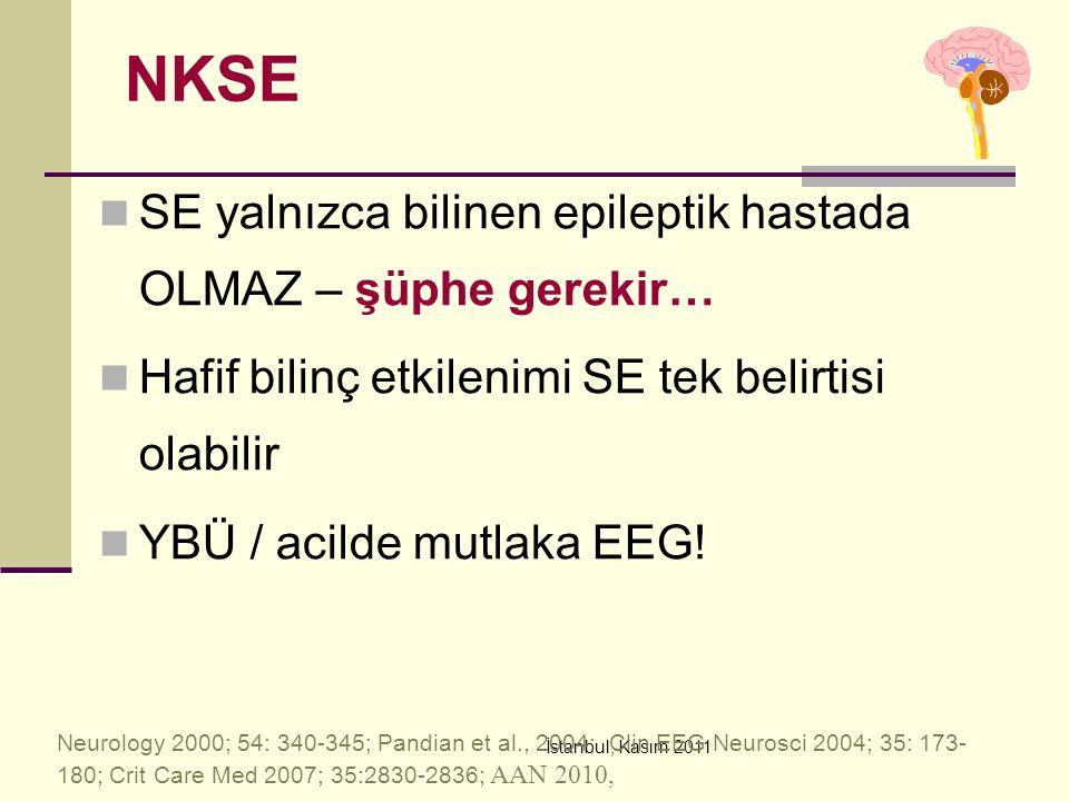 İstanbul, Kasım 2011 NKSE SE yalnızca bilinen epileptik hastada OLMAZ – şüphe gerekir… Hafif bilinç etkilenimi SE tek belirtisi olabilir YBÜ / acilde