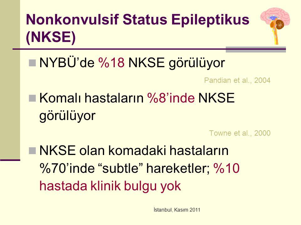 İstanbul, Kasım 2011 Nonkonvulsif Status Epileptikus (NKSE) NYBÜ'de %18 NKSE görülüyor Pandian et al., 2004 Komalı hastaların %8'inde NKSE görülüyor T