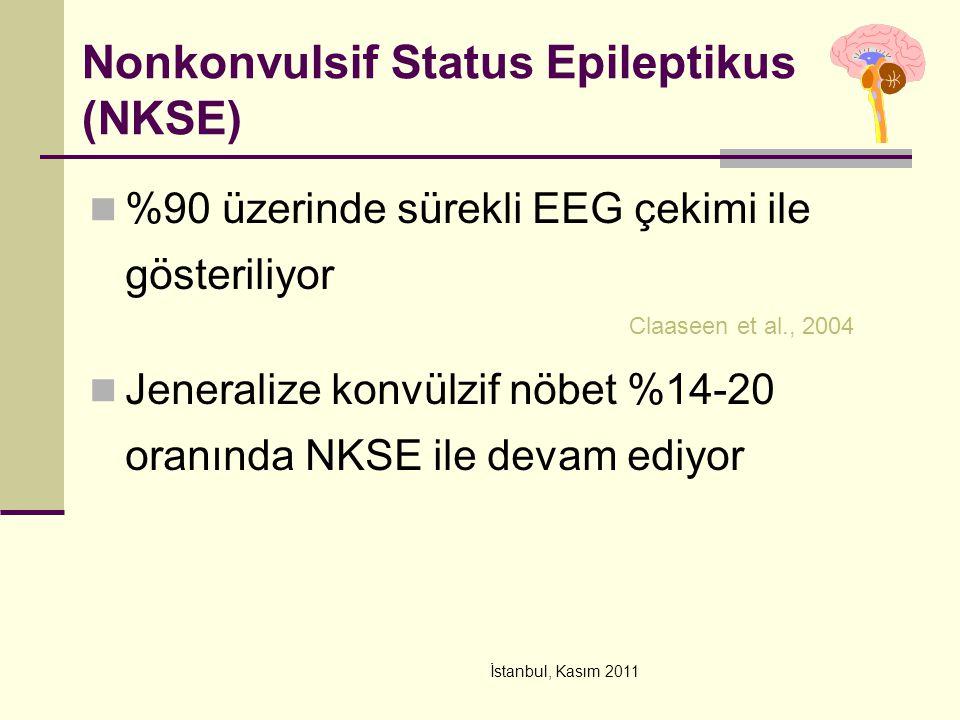 İstanbul, Kasım 2011 Nonkonvulsif Status Epileptikus (NKSE) %90 üzerinde sürekli EEG çekimi ile gösteriliyor Claaseen et al., 2004 Jeneralize konvülzi