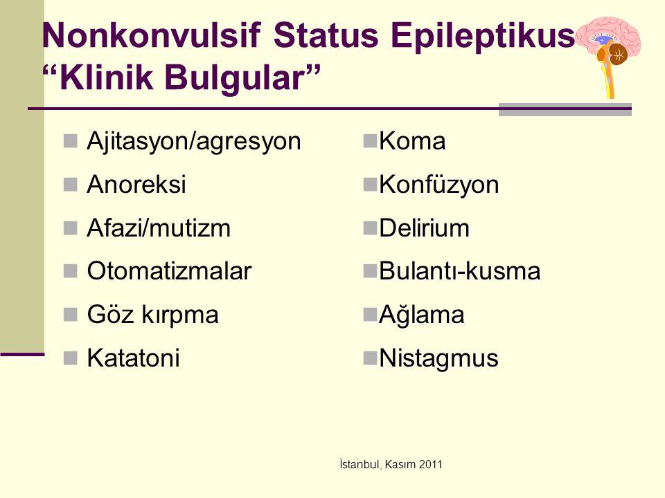"""İstanbul, Kasım 2011 Nonkonvulsif Status Epileptikus """"Klinik Bulgular"""" Ajitasyon/agresyon Anoreksi Afazi/mutizm Otomatizmalar Göz kırpma Katatoni Koma"""