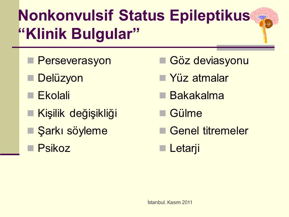 """İstanbul, Kasım 2011 Nonkonvulsif Status Epileptikus """"Klinik Bulgular"""" Perseverasyon Delüzyon Ekolali Kişilik değişikliği Şarkı söyleme Psikoz Göz dev"""