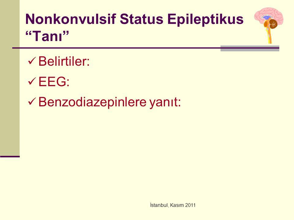 """İstanbul, Kasım 2011 Nonkonvulsif Status Epileptikus """"Tanı"""" Belirtiler: EEG: Benzodiazepinlere yanıt:"""