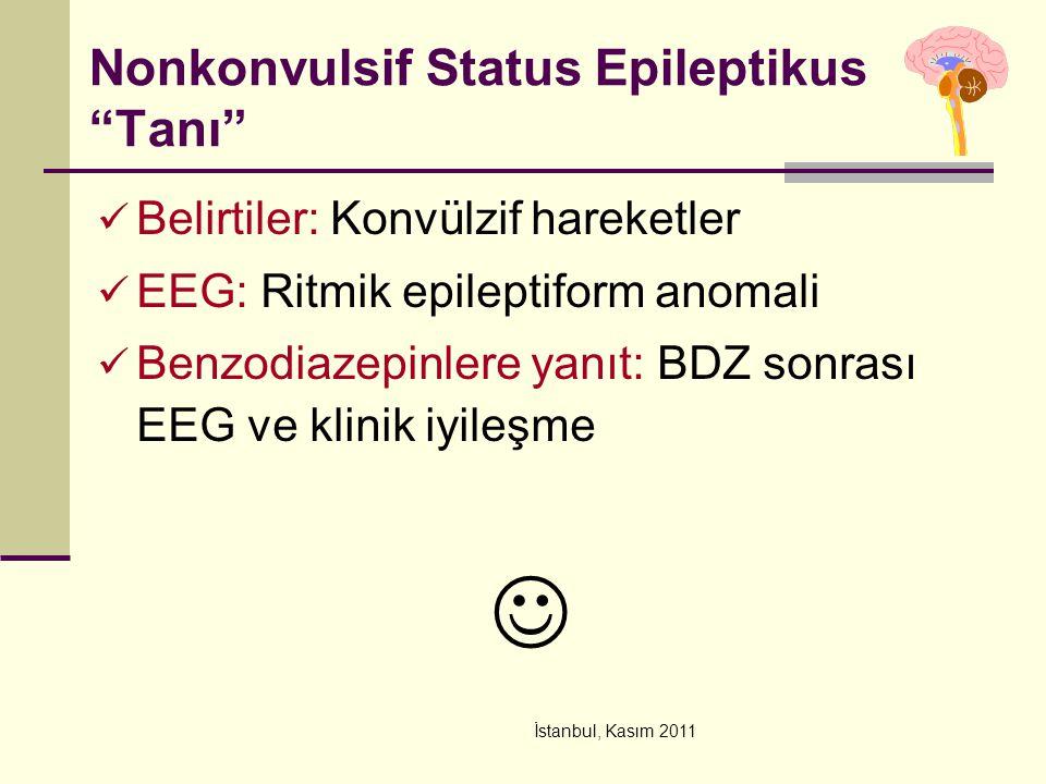 """İstanbul, Kasım 2011 Nonkonvulsif Status Epileptikus """"Tanı"""" Belirtiler: Konvülzif hareketler EEG: Ritmik epileptiform anomali Benzodiazepinlere yanıt:"""