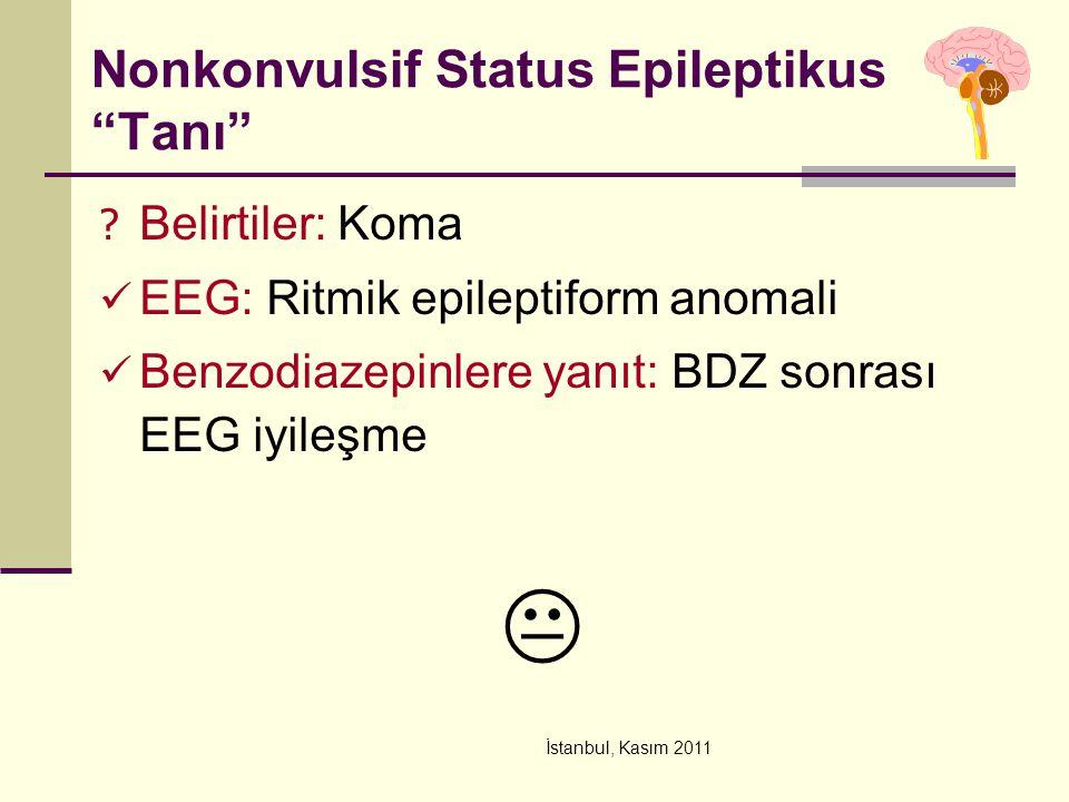 """İstanbul, Kasım 2011 Nonkonvulsif Status Epileptikus """"Tanı"""" ? Belirtiler: Koma EEG: Ritmik epileptiform anomali Benzodiazepinlere yanıt: BDZ sonrası E"""