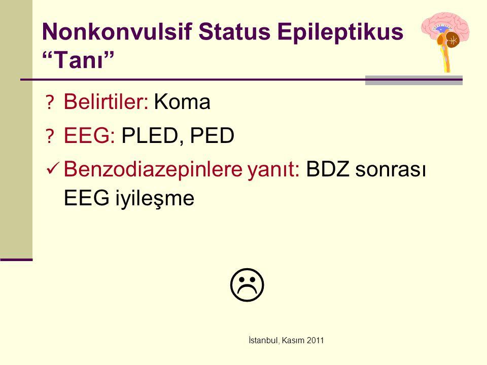 """İstanbul, Kasım 2011 Nonkonvulsif Status Epileptikus """"Tanı"""" ? Belirtiler: Koma ? EEG: PLED, PED Benzodiazepinlere yanıt: BDZ sonrası EEG iyileşme """