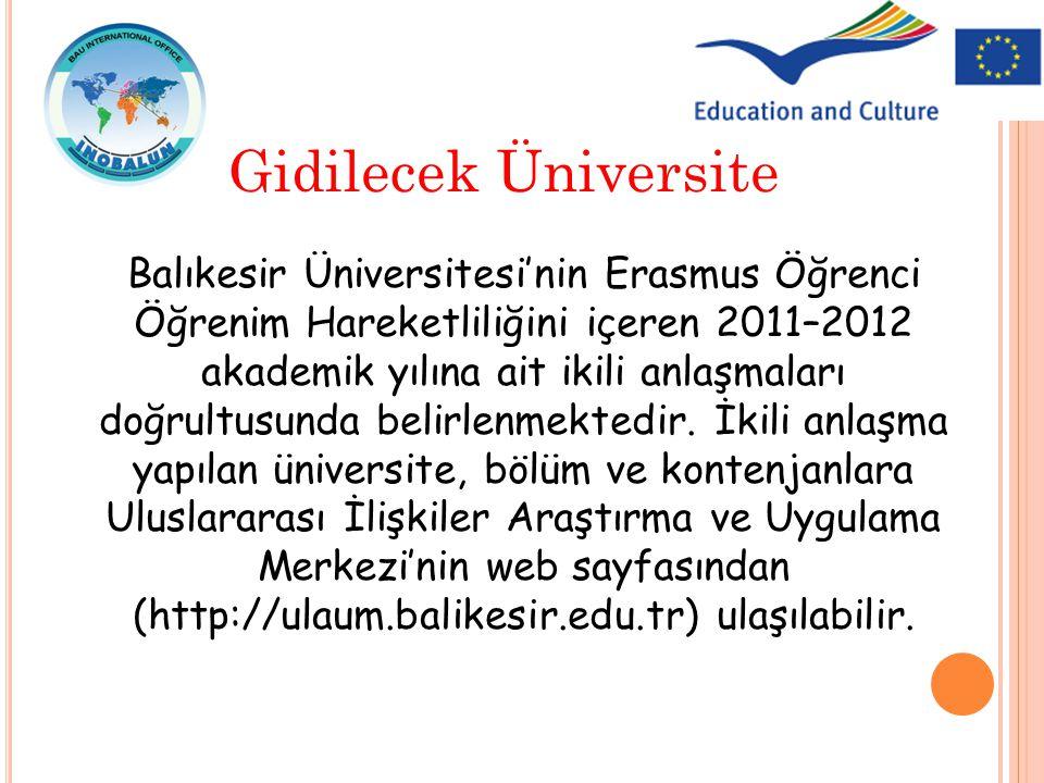 Balıkesir Üniversitesi'nin Erasmus Öğrenci Öğrenim Hareketliliğini içeren 2011–2012 akademik yılına ait ikili anlaşmaları doğrultusunda belirlenmekted