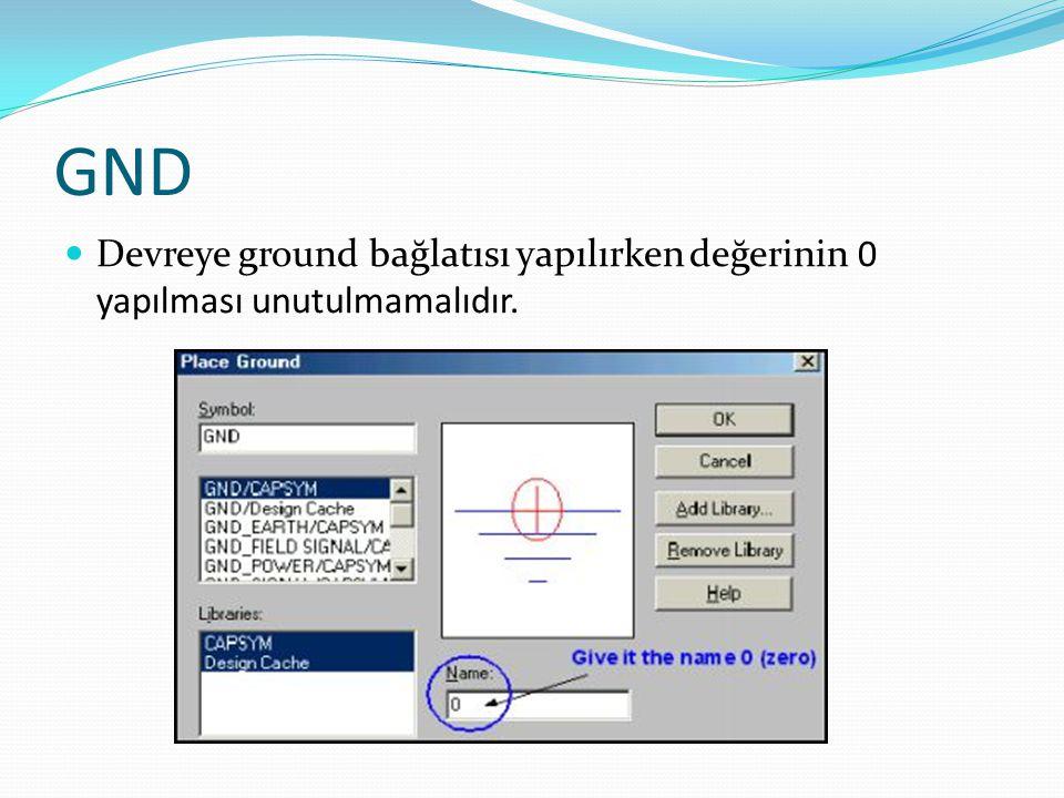 GND Devreye ground bağlatısı yapılırken değerinin 0 yapılması unutulmamalıdır.