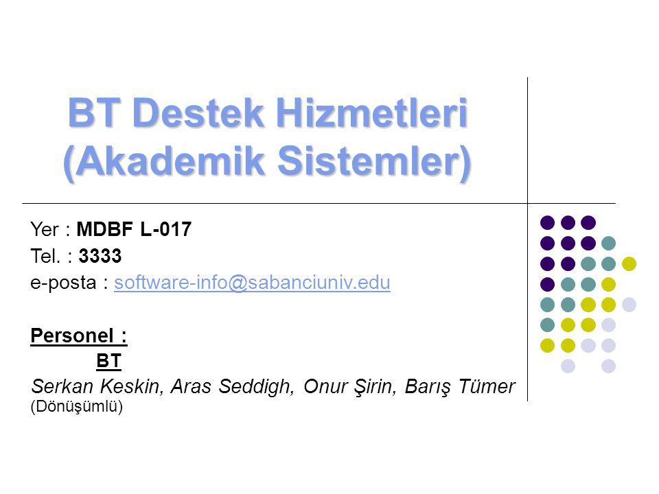 BT Destek Hizmetleri (Akademik Sistemler) Yer : MDBF L-017 Tel. : 3333 e-posta : software-info@sabanciuniv.edusoftware-info@sabanciuniv.edu Personel :