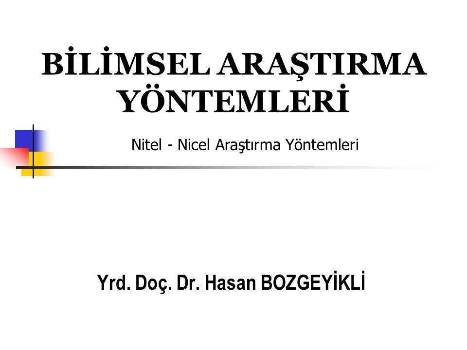 BİLİMSEL ARAŞTIRMA YÖNTEMLERİ Yrd. Doç. Dr. Hasan BOZGEYİKLİ Nitel - Nicel Araştırma Yöntemleri
