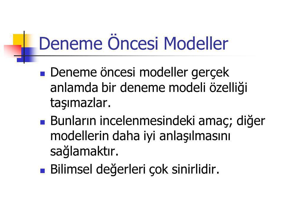 Deneme Öncesi Modeller Deneme öncesi modeller gerçek anlamda bir deneme modeli özelliği taşımazlar.