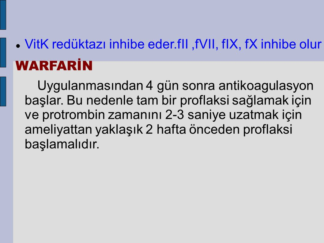 VitK redüktazı inhibe eder.fII,fVII, fIX, fX inhibe olur WARFARİN Uygulanmasından 4 gün sonra antikoagulasyon başlar. Bu nedenle tam bir proflaksi sağ
