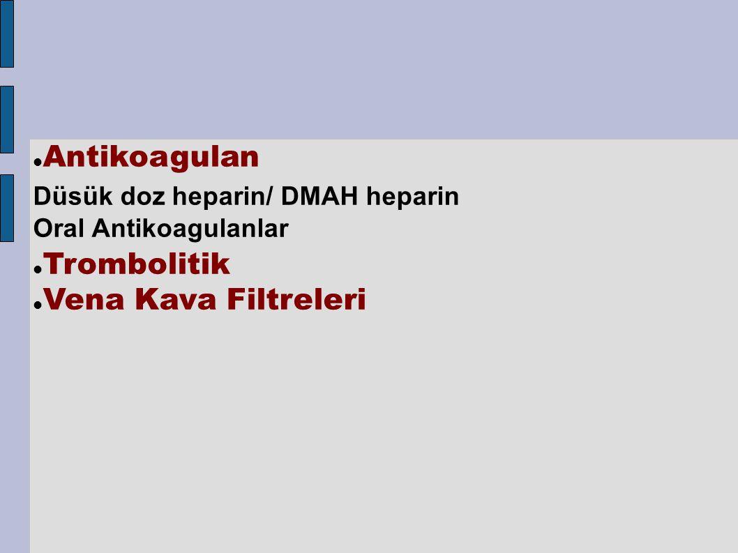 Antikoagulan Düsük doz heparin/ DMAH heparin Oral Antikoagulanlar Trombolitik Vena Kava Filtreleri