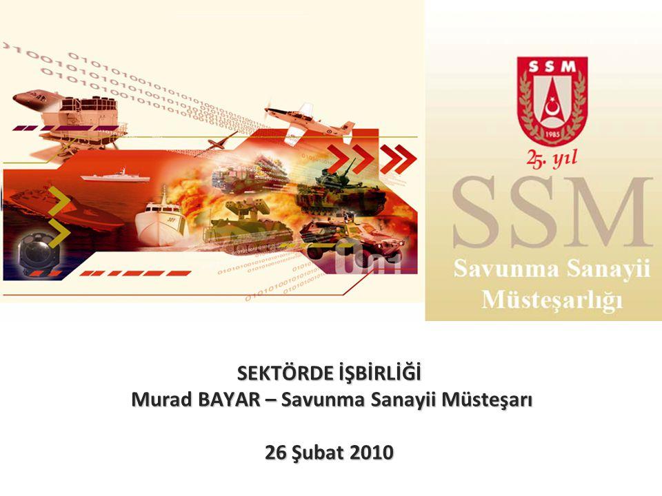 SEKTÖRDE İŞBİRLİĞİ Murad BAYAR – Savunma Sanayii Müsteşarı 26 Şubat 2010
