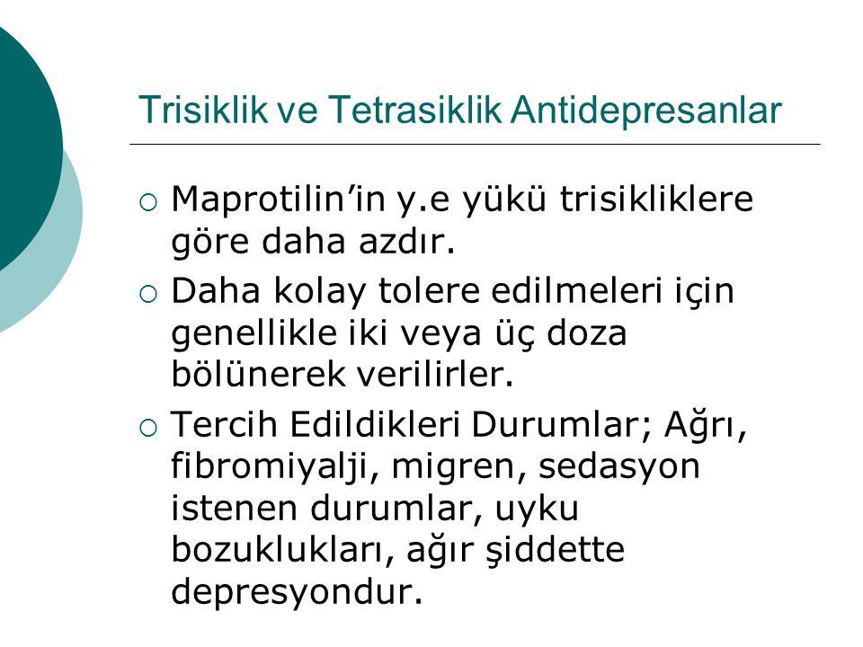 Trisiklik ve Tetrasiklik Antidepresanlar  Maprotilin'in y.e yükü trisikliklere göre daha azdır.