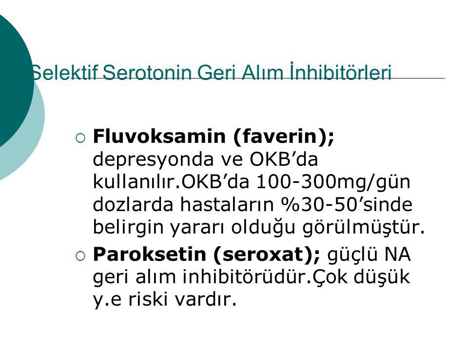 Selektif Serotonin Geri Alım İnhibitörleri  Fluvoksamin (faverin); depresyonda ve OKB'da kullanılır.OKB'da 100-300mg/gün dozlarda hastaların %30-50'sinde belirgin yararı olduğu görülmüştür.