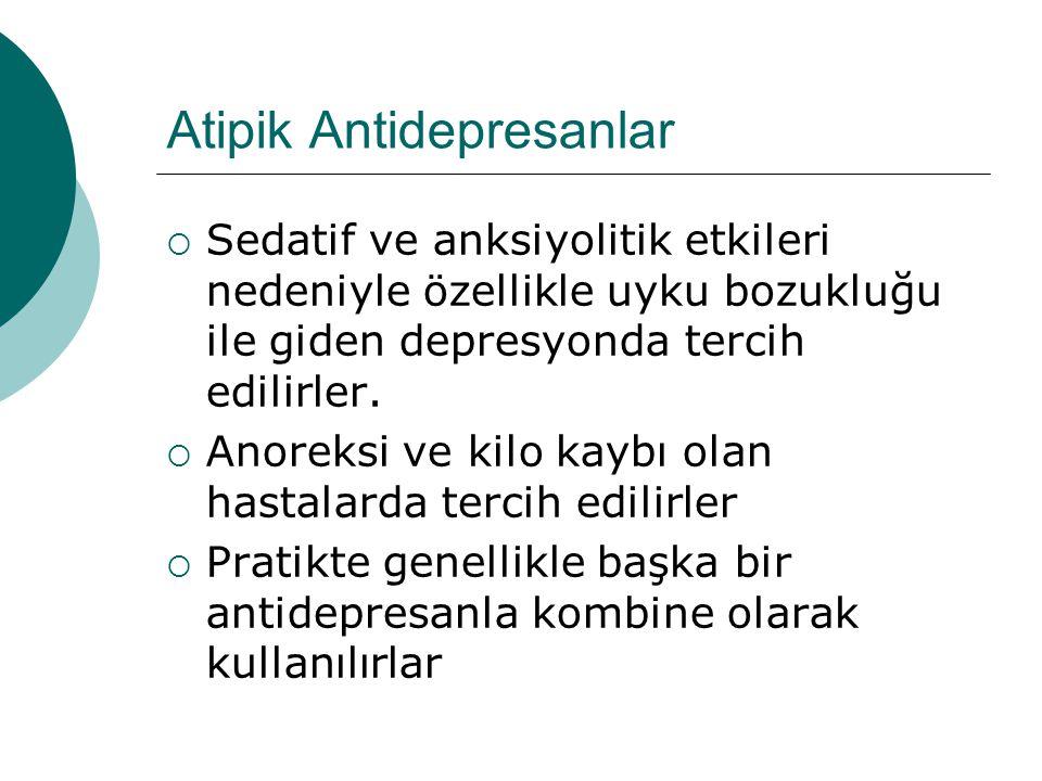 Atipik Antidepresanlar  Sedatif ve anksiyolitik etkileri nedeniyle özellikle uyku bozukluğu ile giden depresyonda tercih edilirler.