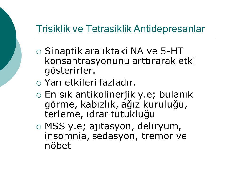 Trisiklik ve Tetrasiklik Antidepresanlar  Sinaptik aralıktaki NA ve 5-HT konsantrasyonunu arttırarak etki gösterirler.
