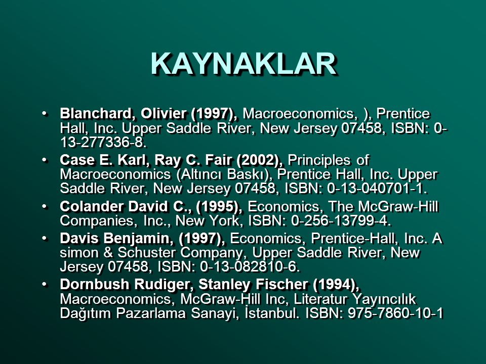 KAYNAKLARKAYNAKLAR Blanchard, Olivier (1997),Blanchard, Olivier (1997), Macroeconomics, ), Prentice Hall, Inc.