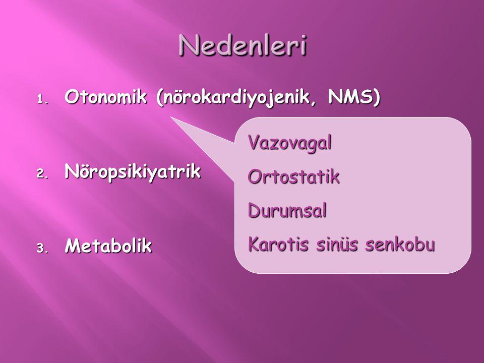 1. Otonomik (nörokardiyojenik, NMS) 2. Nöropsikiyatrik 3. Metabolik VazovagalOrtostatikDurumsal Karotis sinüs senkobu