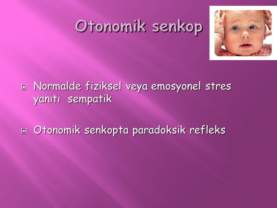  Normalde fiziksel veya emosyonel stres yanıtı sempatik  Otonomik senkopta paradoksik refleks