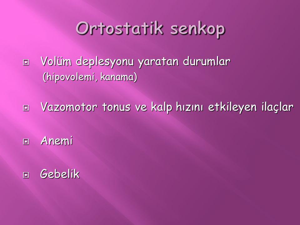 Ortostatik senkop  Volüm deplesyonu yaratan durumlar (hipovolemi, kanama)  Vazomotor tonus ve kalp hızını etkileyen ilaçlar  Anemi  Gebelik